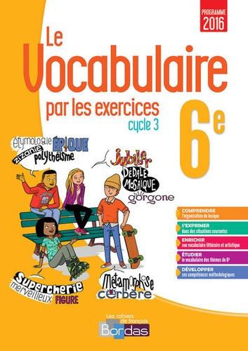 Le Vocabulaire Par Les Exercices 6e Cycle 3 Les Cahiers De Francais Grand Format