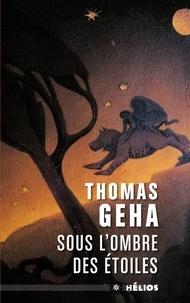 Thomas Geha - Sous l'ombre des étoiles.