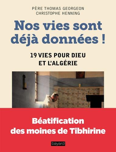 Nos vies sont déjà données !. 19 vies pour Dieu et l'Algérie. Le martyre de Mgr Claverie, des moines de Tibhirine et de onze religieuses et religieux