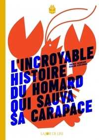 Thomas Gerbeaux et Pauline Kerleroux - L'incroyable histoire du homard qui sauva sa carapace.