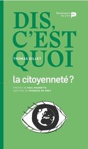 Thomas Gillet - Dis, c'est quoi la citoyenneté ?.