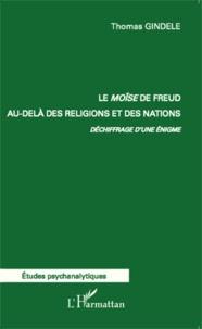 Thomas Gindele - Le Moïse de Freud au-delà des religions et des nations - Déchiffrage d'une énigme.