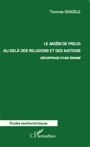 Le Moïse de Freud au-delà des religions et des nations. Déchiffrage d'une énigme