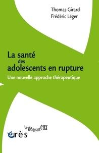 Thomas Girard et Frédéric Léger - La santé des adolescents en rupture - Une nouvelle approche thérapeutique.