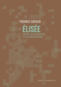 Thomas Giraud - Elisée - Avant les ruisseaux et les montagnes.