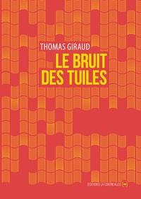Thomas Giraud - Le bruit des tuiles.