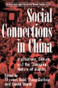Thomas Gold et Doug Guthrie - Social Connections in China - Institutions, Culture, and the Changing Nature of Guanxi.