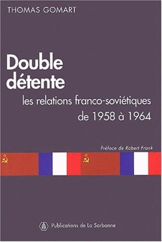 Double détente. Les relations franco-soviétiques de 1958 à 1964