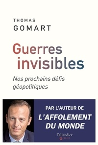 Thomas Gomart - Guerres invisibles - Nos prochains défis géopolitiques.