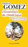Thomas Gomez - L'invention de l'Amérique - Mythes et réalités de la Conquête.