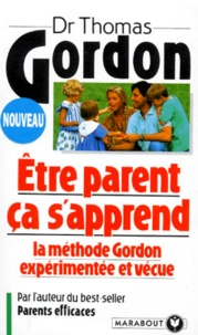 Thomas Gordon - Etre parent, ça s'apprend - La méthode Gordon expérimentée et vécue.