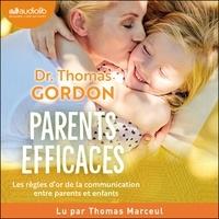 Thomas Gordon et Thomas Marceul - Parents efficaces - Les règles d'or pour des enfants socialement et émotionnellement heureux.