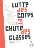 Thomas Gosselin et François Henninger - Lutte des corps et chute des classes.