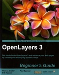 Thomas Gratier et Paul Spencer - OpenLayers 3 Beginner's Guide - Get started with OpenLayers 3 and enhance your web pages by creating and displaying dynamic maps.