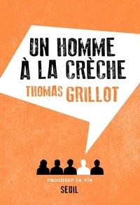 Thomas Grillot - Un homme à la crèche.