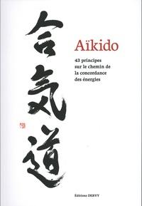 Thomas Grison - Aïkido - 43 principes sur le chemin de la concordance des énergies.