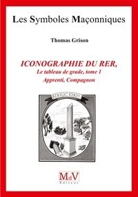 Thomas Grison - Iconographie du rite écossais rectifié - Tome 1, Apprenti, Compagnon.