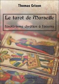Thomas Grison - Le tarot de Marseille - L'ésotérisme chrétien à l'oeuvre.