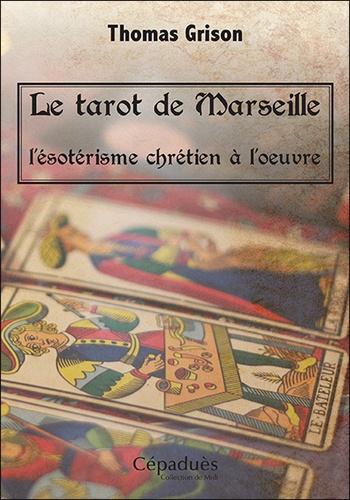 Le tarot de Marseille. L'ésotérisme chrétien à l'oeuvre