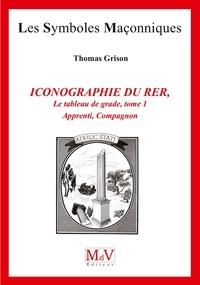 Thomas Grison et Grison Thomas - N.83 ICONOGRAPHIE DU RITE ÉCOSSAIS RECTIFIÉ - LES TABLEAUX DE GRADE APPRENTI, COMPAGNON.