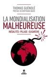 Thomas Guénolé - La mondialisation malheureuse - Inégalités, pillage, oligarchie.