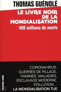 Thomas Guénolé - Le livre noir de la mondialisation - 400 millions de morts.