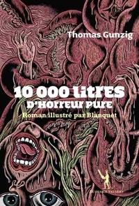 Thomas Gunzig - 10 000 litres d'horreur pure.