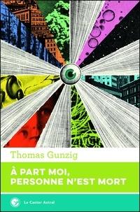 Thomas Gunzig - À part moi, personne n'est mort.