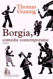 Thomas Gunzig - Borgia, comédie contemporaine.