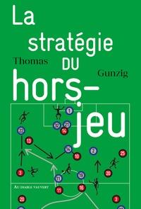 Thomas Gunzig - La stratégie du hors-jeu.