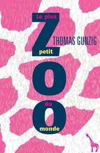 Thomas Gunzig - Le plus petit zoo du monde.