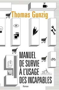 Thomas Gunzig - Manuel de survie à l'usage des incapables.