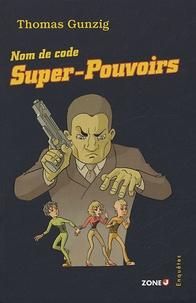 Thomas Gunzig - Nom de code Super-Pouvoirs.