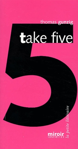 Thomas Gunzig - Take five.