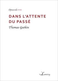 Thomas Gutkin - Dans l'attente du passé.