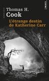 Thomas-H Cook - L'étrange destin de Katherine Carr.