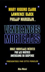 Thomas-H Cook et  Collectif - Vengeances mortelles - 12 Nouvelles inédites par les maîtres du suspense américain.