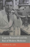 Thomas H. Lee - Eugene Braunwald and the Rise of Modern Medecine.