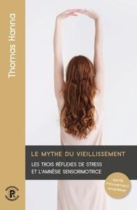 Thomas Hanna - Le mythe du vieillissement - Les trois réflexes de stress et l'amnésie sensorimotrice.
