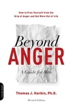 Thomas Harbin - Beyond Anger: A Guide for Men - How to Free Yourself from the Grip of Anger and Get More Out of Life.