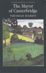 Thomas Hardy - The Mayor of Casterbridge - A Story of a Man of Character.