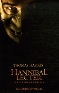 Thomas Harris - Hannibal Lecter - Les origines du mal.