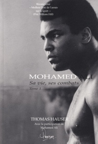 Thomas Hauser - Mohamed Ali - Sa vie, ses combats Tome 1.