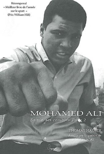 Thomas Hauser - Mohamed Ali - Sa vie, ses combats Tome 2.