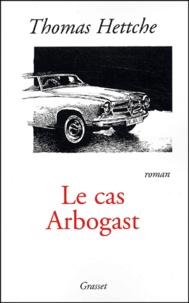 Thomas Hettche - Le cas Arbogast.