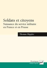 Thomas Hippler - Soldats et citoyens - Naissance du service militaire en France et en Prusse.