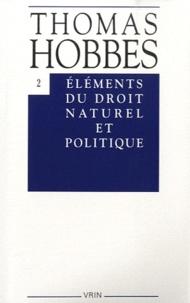 Thomas Hobbes et Delphine Thivet - Eléments du droit naturel et politique.