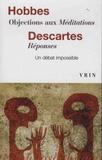 Thomas Hobbes et René Descartes - Objections aux méditations ; Réponses - Un débat impossible.
