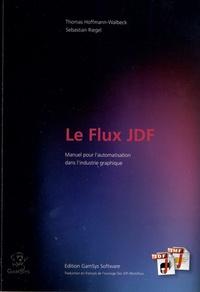 Thomas Hoffmann-Walbeck et Sebastian Riegel - Le Flux JDF - Manuel sur l'automatisation dans les industries graphiques.