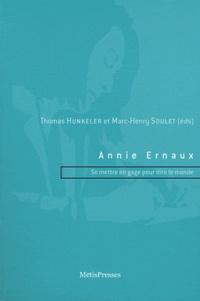 Thomas Hunkeler et Marc-Henry Soulet - Annie Ernaux - Se mettre en gage pour dire le monde.
